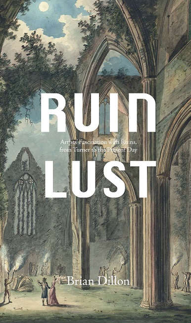 Ruin Lust by Brian Dillon, 2014. Published by Tate to accompany the exhibition Ruin Lust at Tate Britain, 4th March - 18th May 2014.